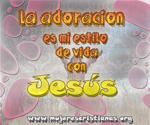 La adoración es mi estilo de vida con JESUS