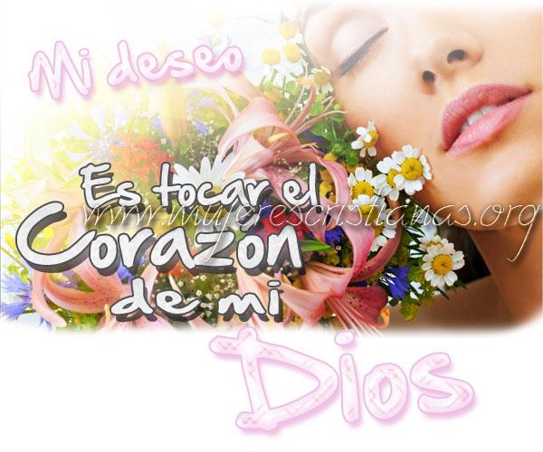 Mi deseo es tocar el corazón de mi Dios