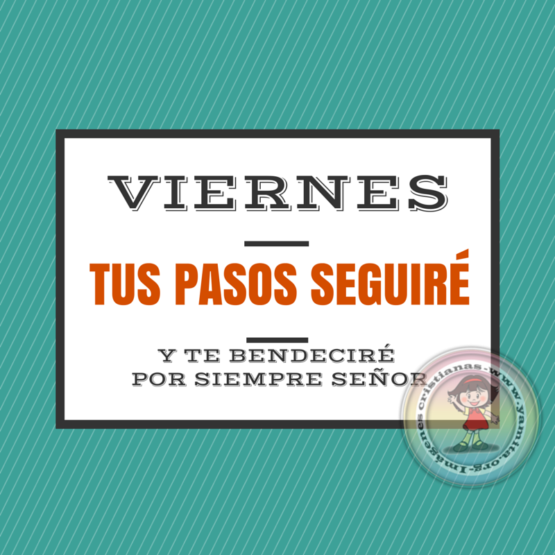 Viernes tus pasos seguiré