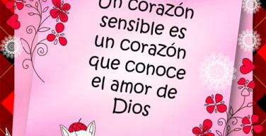 Un corazón sensible es un corazón que conoce el amor de Dios