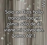 Solo en Dios halla tranquilidad mi alma
