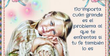 No importa cuán grande es el problema al que te enfrentas si tu fe tambien lo es
