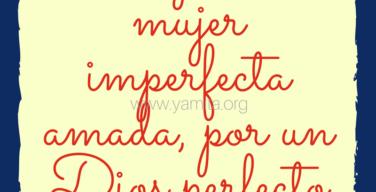 soy-una-mujer-imperfecta-amada-por-un-dios-perfecto-1