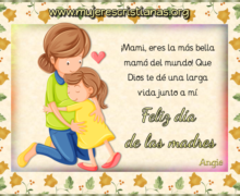 ¡Mami eres la más bella mamá del mundo!