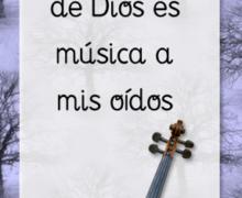 La palabra de Dios es música a mis oídos